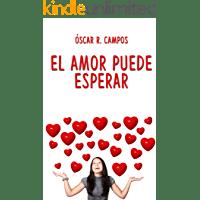 El amor puede esperar: Una comedia romántica. de Oscar R. Campos 1