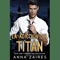 La adicción del titán de Anna Zaires 1