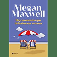 Hay momentos que deberían ser eternos de Megan Maxwell 1