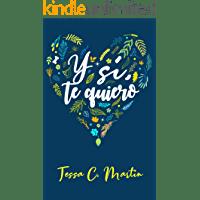 Y sí, te quiero de Tessa C. Martín 1