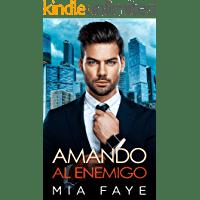 Amando al Enemigo: Novela Romántica Contemporánea de Mia Faye 1