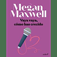 Vaya vaya, cómo has crecido de Megan Maxwell 1
