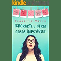 Ignorarte y otras cosas imposibles de Isabella Marín 1
